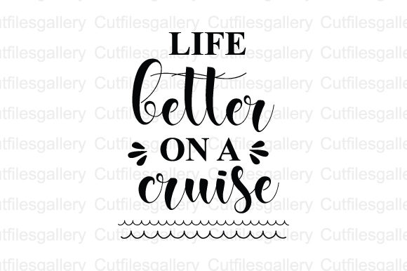 Download Free Life Better On A Cruise Graphic By Cutfilesgallery Creative for Cricut Explore, Silhouette and other cutting machines.