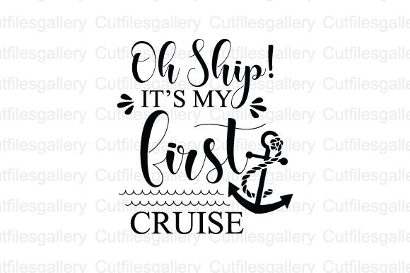 Download Free Oh Ship It S My First Cruise Graphic By Cutfilesgallery for Cricut Explore, Silhouette and other cutting machines.