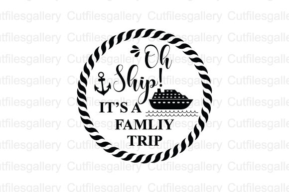 Download Free Oh Ship It S A Family Trip Graphic By Cutfilesgallery Creative for Cricut Explore, Silhouette and other cutting machines.