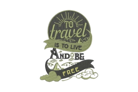 To Travel is to Live and Be Free Travel Quotes Embroidery Design By Embroidery Designs - Image 1