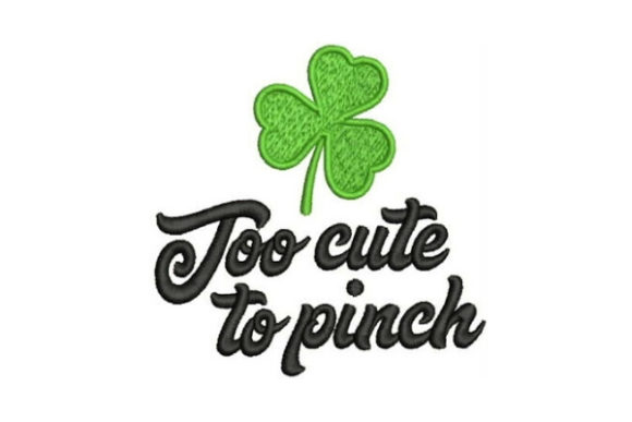 Too Cute to Pinch St Patrick's Day Embroidery Design By Embroidery Designs - Image 1