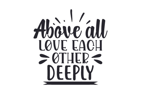 Download Free Above All Love Each Other Deeply Svg Cut File By Creative for Cricut Explore, Silhouette and other cutting machines.