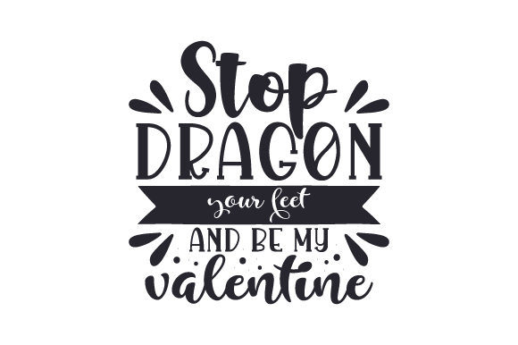 Stop Dragon Your Feet and Be My Valentine Valentinstag Plotterdatei von Creative Fabrica Crafts