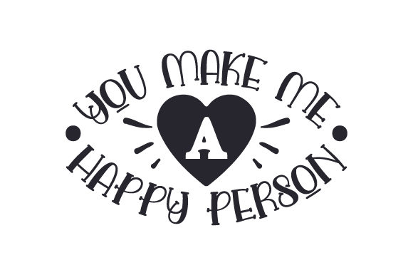You Make Me a Happy Person Valentinstag Plotterdatei von Creative Fabrica Crafts