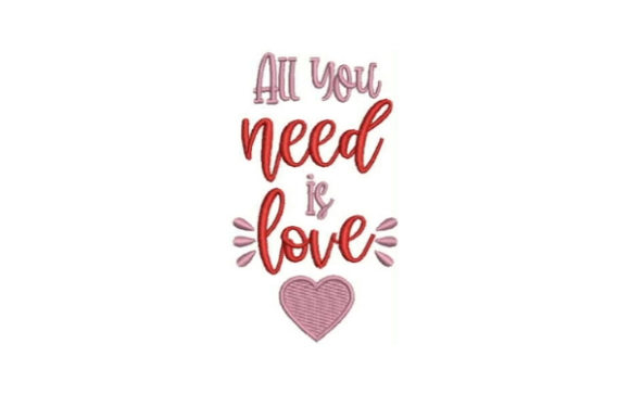 All You Need is Love Valentine's Day Embroidery Design By Embroidery Designs - Image 1