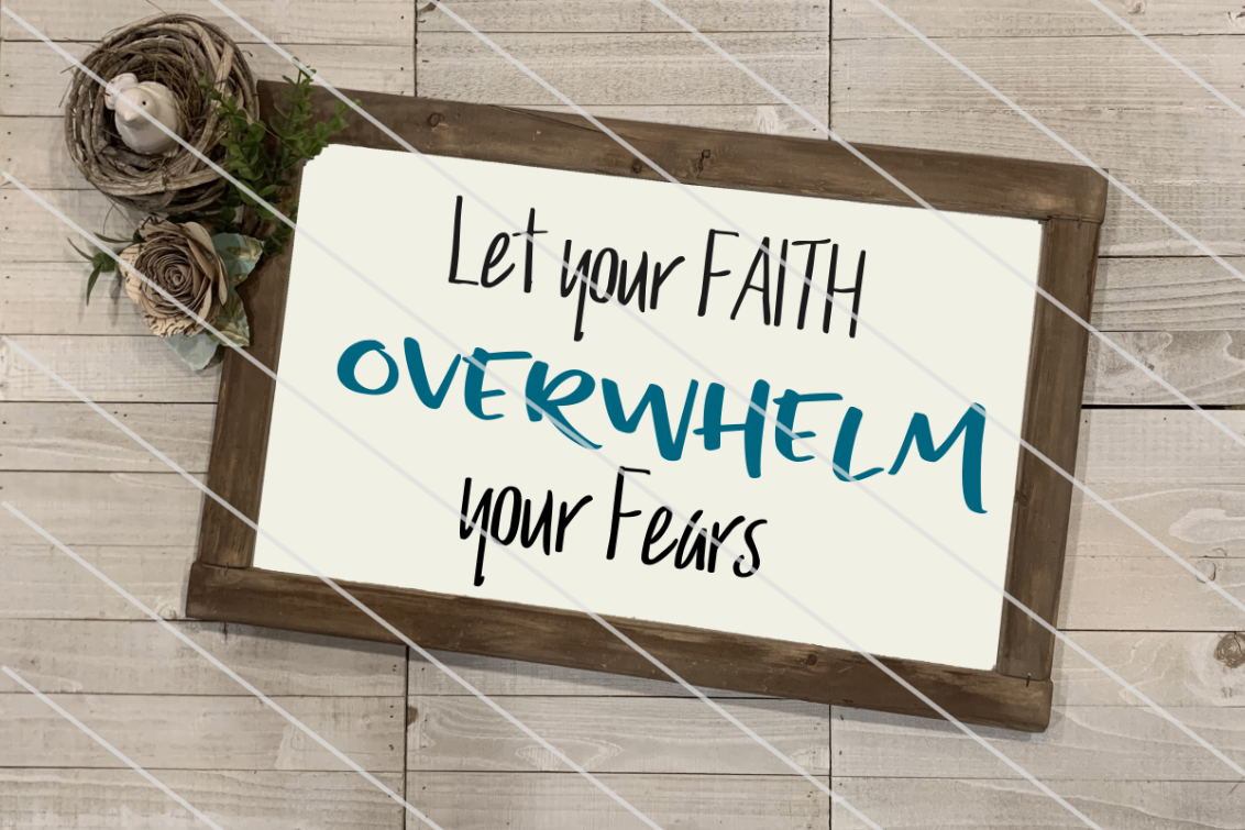 Download Free Let Your Faith Overwhelm Your Fears Graphic By Amy Anderson for Cricut Explore, Silhouette and other cutting machines.