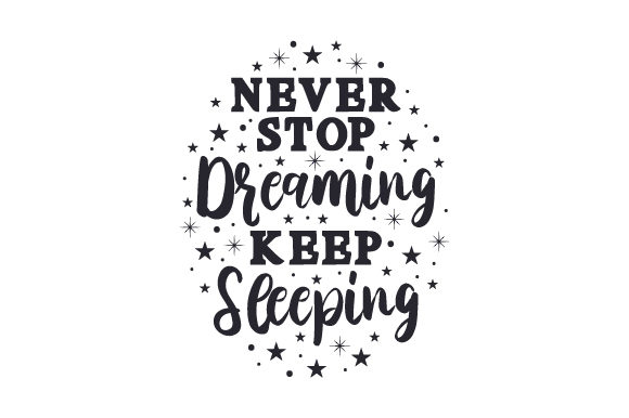 Never Stop Dreaming Keep Sleeping Quotes Craft Cut File By Creative Fabrica Crafts