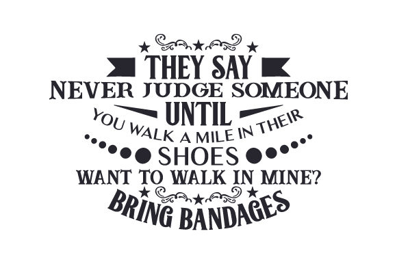 They Say Never Judge Someone Until You Walk a Mile in Their Shoes. Want to Walk in Mine Bring Bandages Quotes Craft Cut File By Creative Fabrica Crafts - Image 1