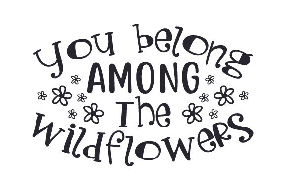 Download Free You Belong Among The Wildflowers Svg Cut File By Creative for Cricut Explore, Silhouette and other cutting machines.