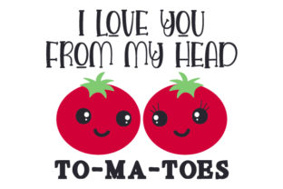 I Love You from My Head to-ma-toes Valentine's Day Craft Cut File By Creative Fabrica Crafts