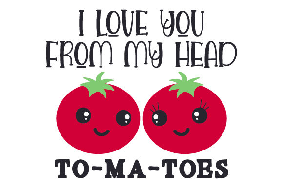 I Love You from My Head to-ma-toes Valentinstag Plotterdatei von Creative Fabrica Crafts