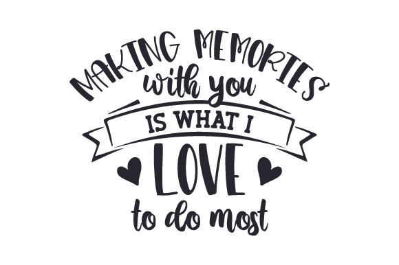 Making Memories with You is What I Love to Do Most Valentinstag Plotterdatei von Creative Fabrica Crafts