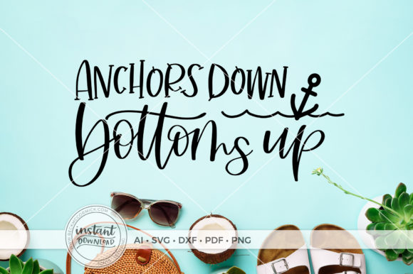Download Free Anchors Down Bottoms Up Graphic By Beckmccormick Creative Fabrica for Cricut Explore, Silhouette and other cutting machines.