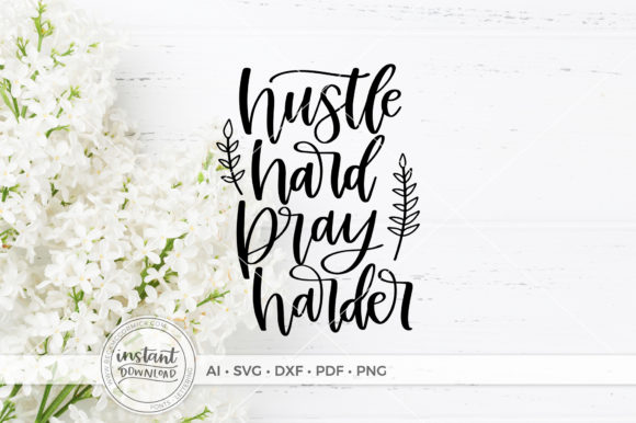 Download Free Hustle Hard Pray Harders Graphic By Beckmccormick Creative Fabrica for Cricut Explore, Silhouette and other cutting machines.