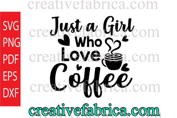 Download Free Just A Girl Who Loves Coffee Graphic By Dobey705002 Creative for Cricut Explore, Silhouette and other cutting machines.