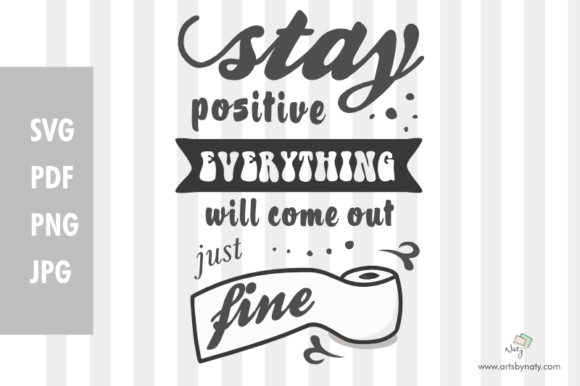 Print on Demand: Stay Positive. Everything Will Come out Just Fine Graphic Crafts By artsbynaty
