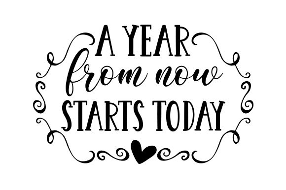 A Year from Now Starts Today Motivational Craft Cut File By Creative Fabrica Crafts