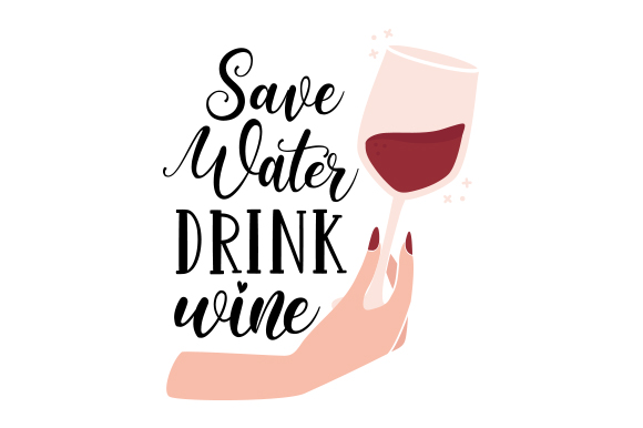 Download Free Save Water Drink Wine Svg Cut File By Creative Fabrica Crafts for Cricut Explore, Silhouette and other cutting machines.