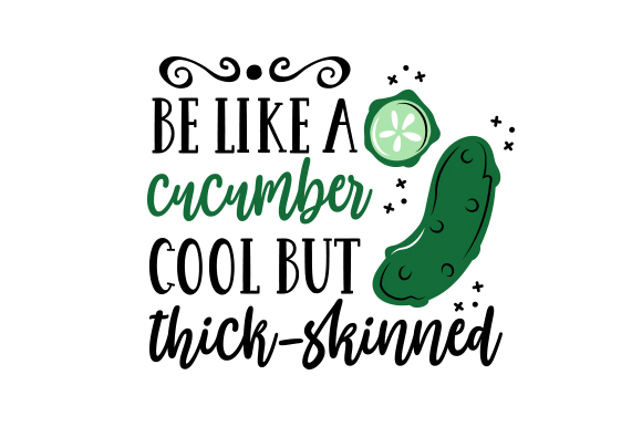 Download Free Be Like A Cucumber Cool But Thick Skinned Svg Cut File By for Cricut Explore, Silhouette and other cutting machines.