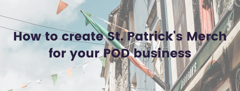 How to create St. Patrick's Merch for your POD business