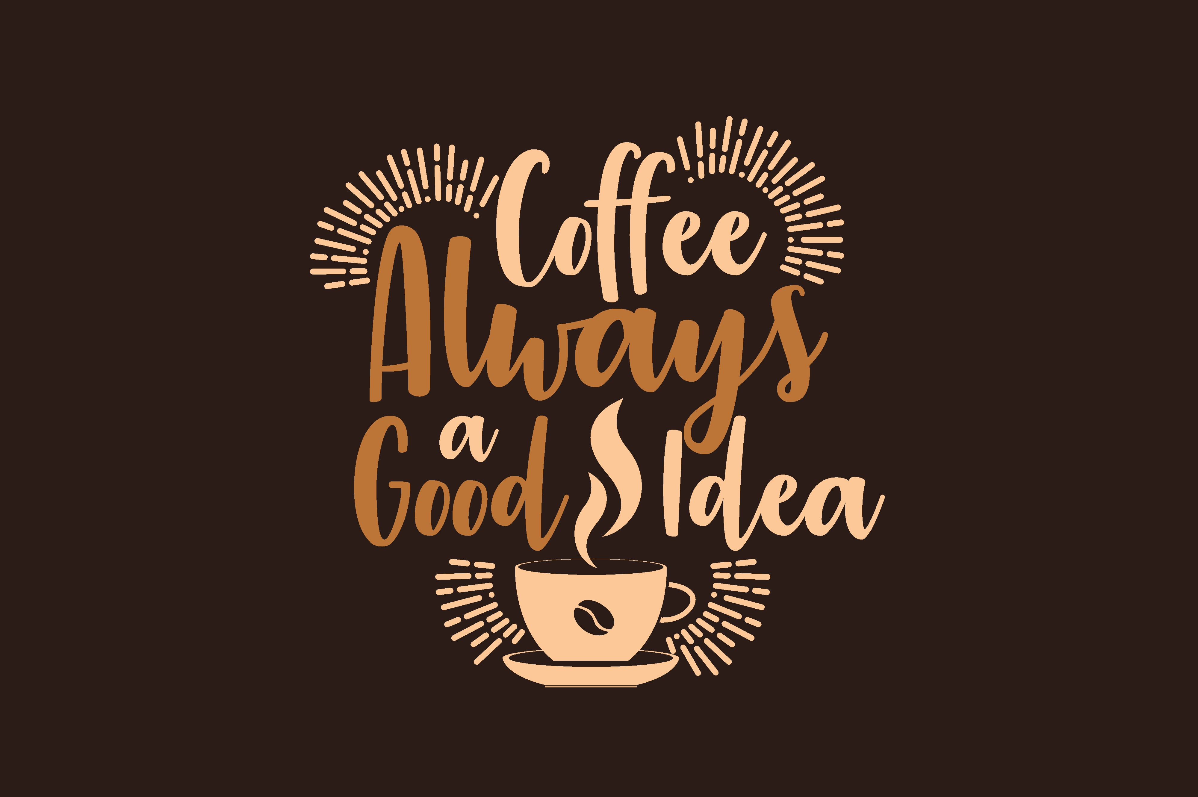 Download Free Coffee Always A Good Idea Graphic By Chairul Ma Arif Creative for Cricut Explore, Silhouette and other cutting machines.
