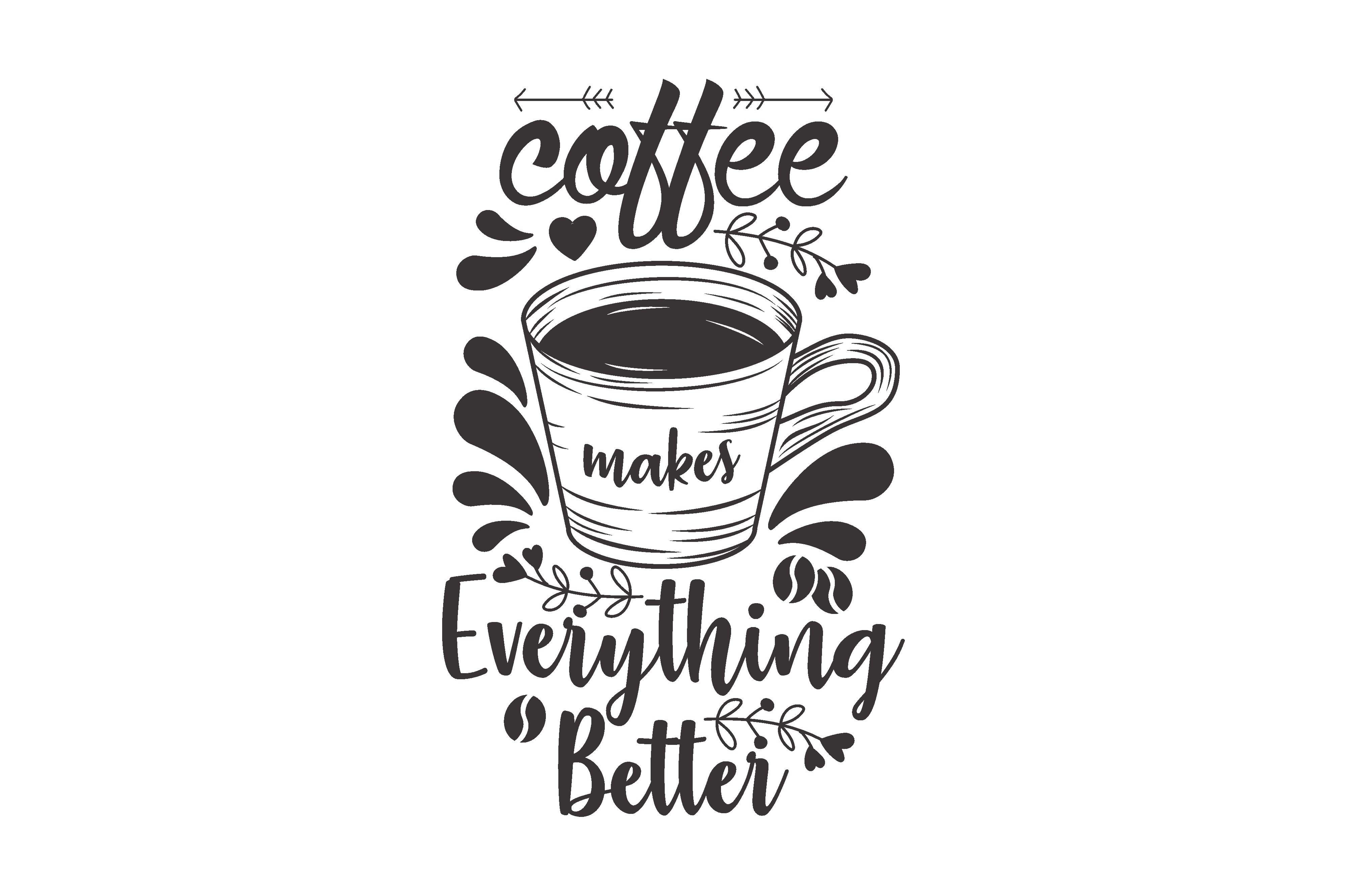 Download Free Coffee Makes Everything Better Graphic By Chairul Ma Arif for Cricut Explore, Silhouette and other cutting machines.