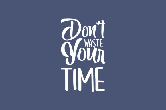 Download Free Don T Waste Your Time Graphic By Chairul Ma Arif Creative Fabrica for Cricut Explore, Silhouette and other cutting machines.