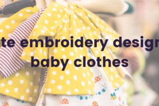 10 cute embroidery designs for baby clothes