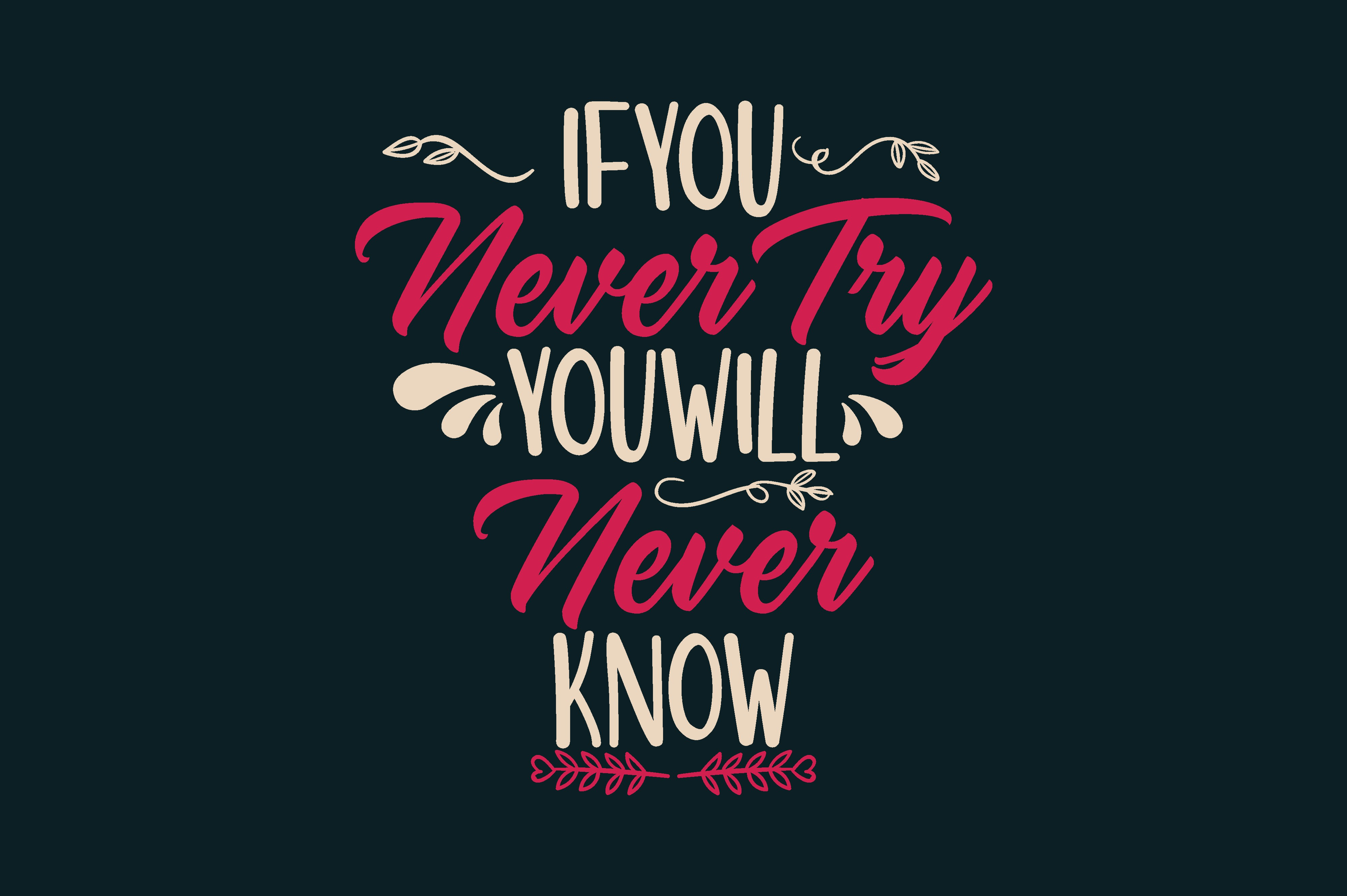Download Free If You Never Try You Will Never Know Graphic By Chairul Ma Arif for Cricut Explore, Silhouette and other cutting machines.