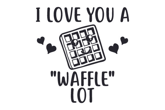 Download Free I Love You A Waffle Lot Svg Cut File By Creative Fabrica Crafts for Cricut Explore, Silhouette and other cutting machines.