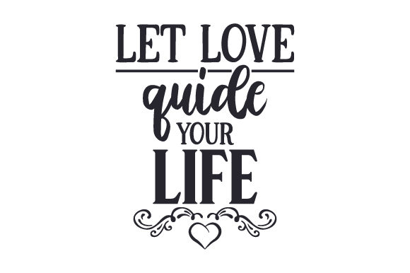 Let Love Guide Your Life Valentinstag Plotterdatei von Creative Fabrica Crafts