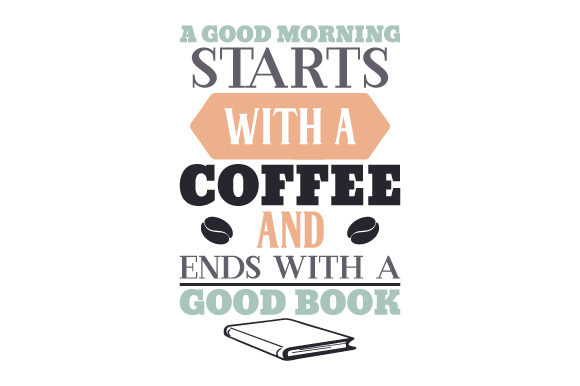 A Good Morning Starts with a Coffee and Ends with a Good Book Frases Archivo de Corte Craft Por Creative Fabrica Crafts