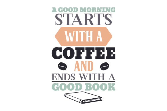 Download Free A Good Morning Starts With A Coffee And Ends With A Good Book Svg for Cricut Explore, Silhouette and other cutting machines.