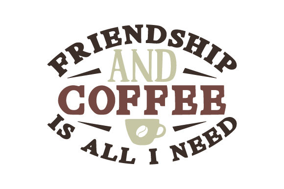 Friendship and Coffee is All I Need Coffee Craft Cut File By Creative Fabrica Crafts