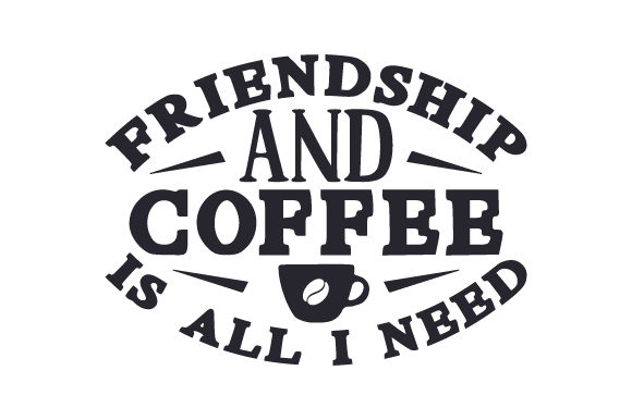 Friendship and Coffee is All I Need Coffee Craft Cut File By Creative Fabrica Crafts - Image 2
