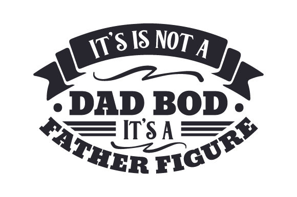 It's is Not a Dad Bod, It's a Father Figure Vatertag Plotterdatei von Creative Fabrica Crafts