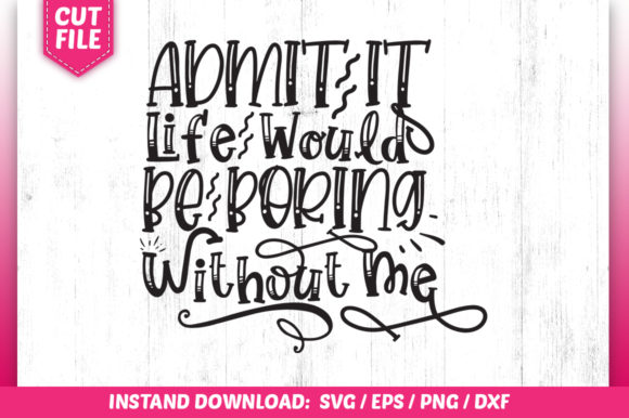 Download Admit It Life Would Be Boring Without...