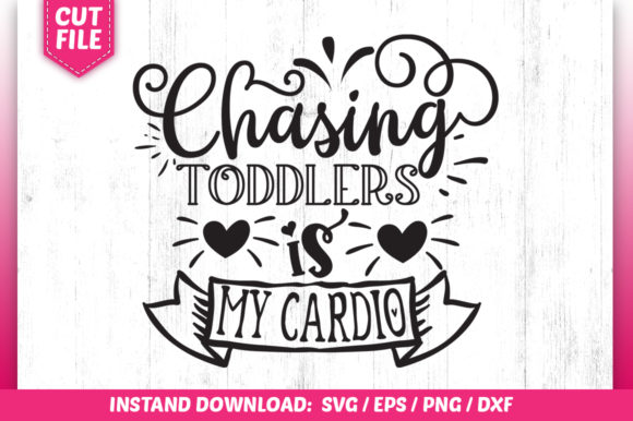 Print on Demand: Chasing Toddlers is My Cardio Graphic Crafts By SubornaStudio