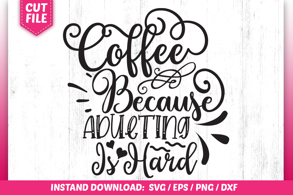 Download Free Coffee Because Adulting Is Hard Grafico Por Subornastudio for Cricut Explore, Silhouette and other cutting machines.