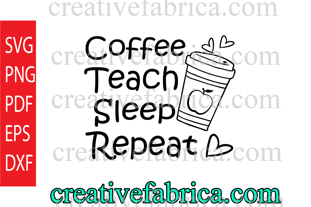 Download Free Coffee Teach Sleep Repeat Graphic By Dobey705002 Creative Fabrica for Cricut Explore, Silhouette and other cutting machines.