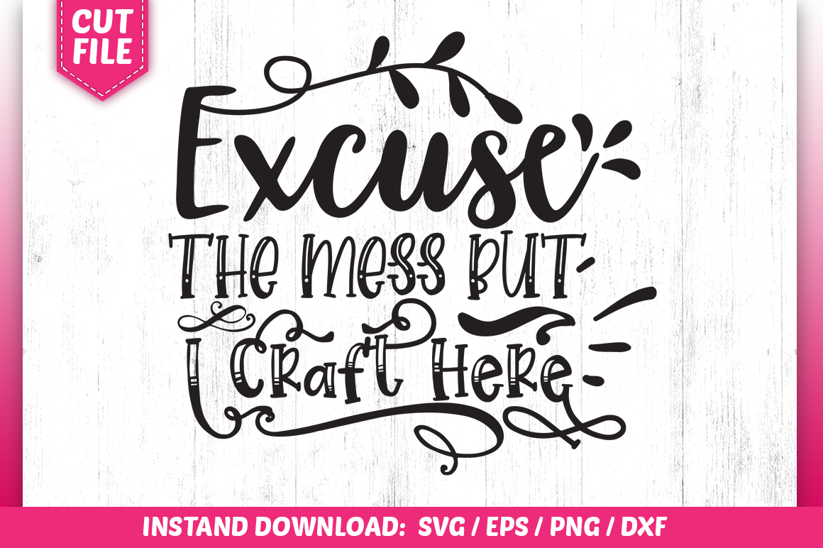 Download Free Excuse The Mess But I Craft Here Graphic By Subornastudio for Cricut Explore, Silhouette and other cutting machines.