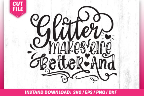 Download Free Glitter Makes Life Better Graphic By Subornastudio Creative for Cricut Explore, Silhouette and other cutting machines.