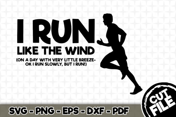 Download Free I Run Like The Wind Graphic By Svgexpress Creative Fabrica for Cricut Explore, Silhouette and other cutting machines.