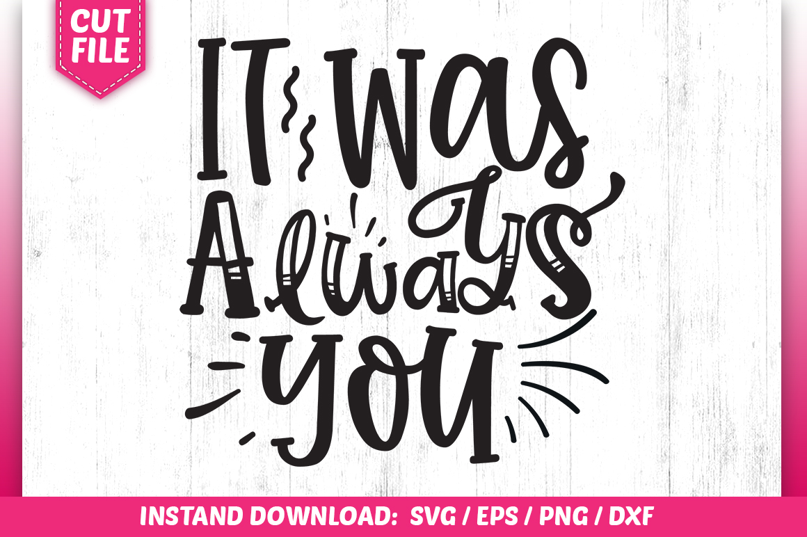 Download Free It Was Always You Graphic By Subornastudio Creative Fabrica for Cricut Explore, Silhouette and other cutting machines.
