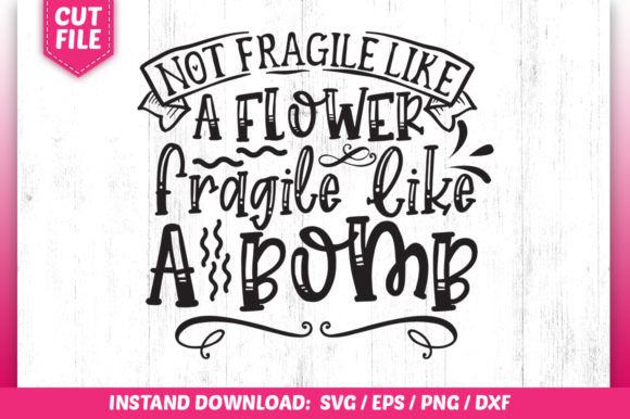 Download Free Not Fragile Like A Flower Graphic By Subornastudio Creative for Cricut Explore, Silhouette and other cutting machines.