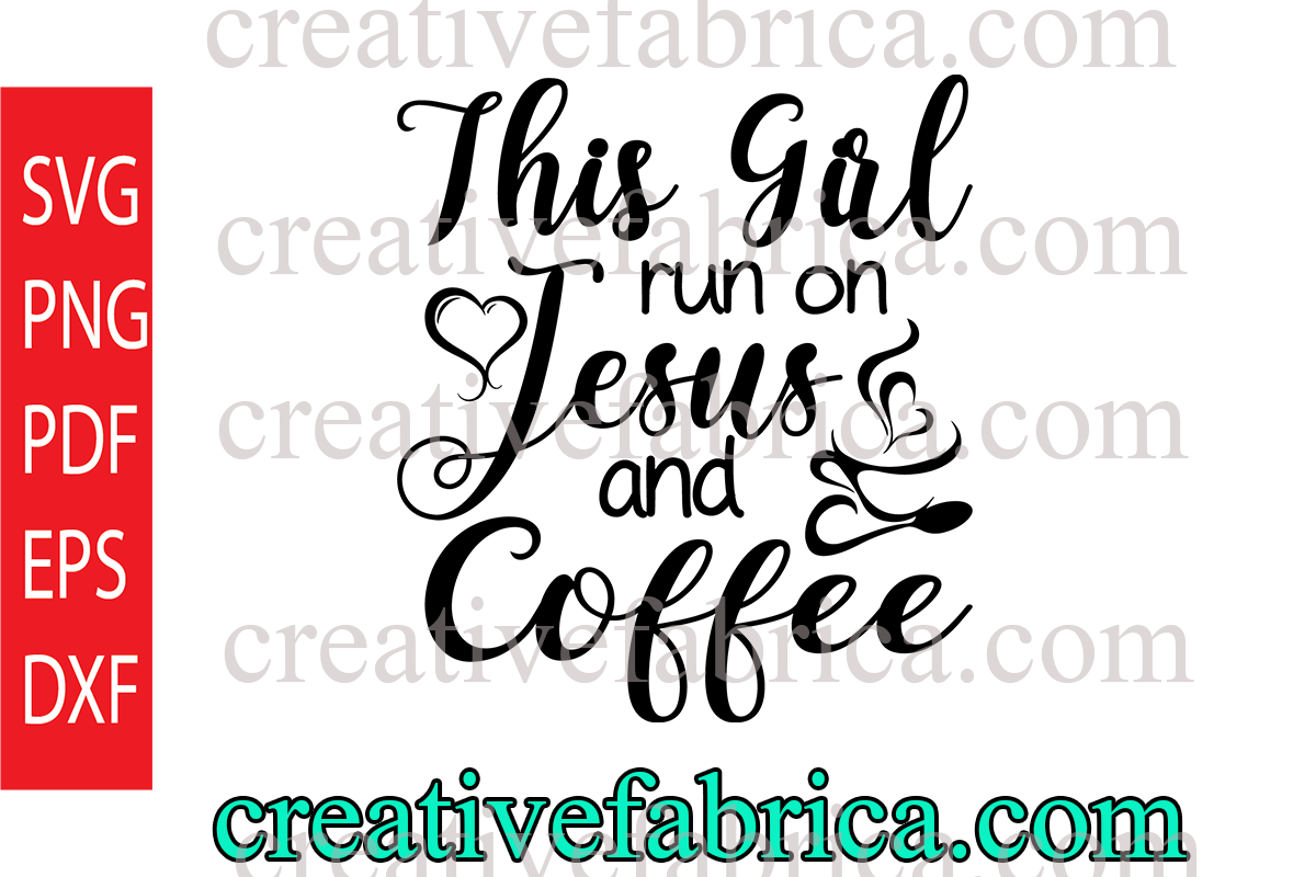 Download Free This Girl Runs On Jesus And Coffee Graphic By Dobey705002 for Cricut Explore, Silhouette and other cutting machines.