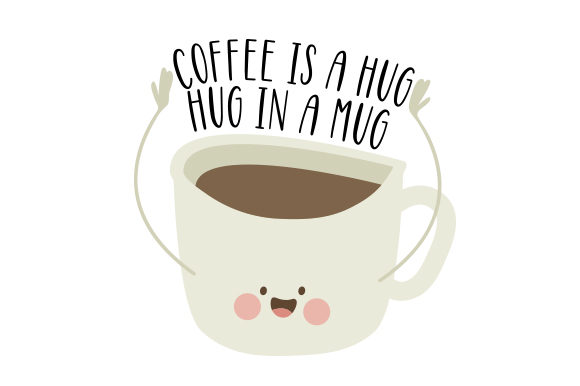 Coffee is a Hug in a Mug Coffee Craft Cut File By Creative Fabrica Crafts