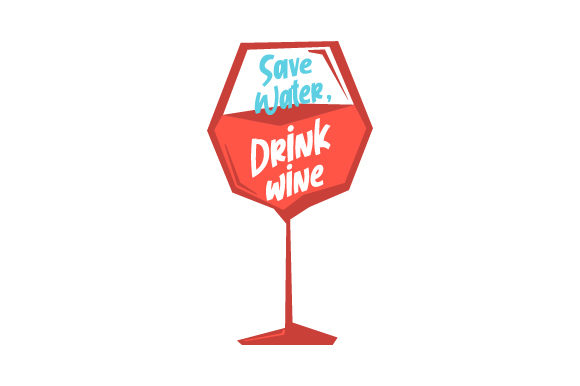 Save Water, Drink Wine Wine Craft Cut File By Creative Fabrica Crafts - Image 1