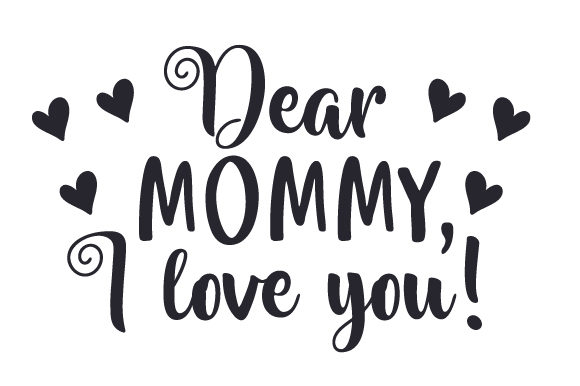 Dear Mommy,  I Love You! Mother's Day Craft Cut File By Creative Fabrica Crafts