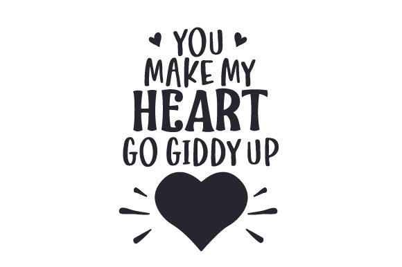 You Make My Heart Go Giddy Up Valentinstag Plotterdatei von Creative Fabrica Crafts